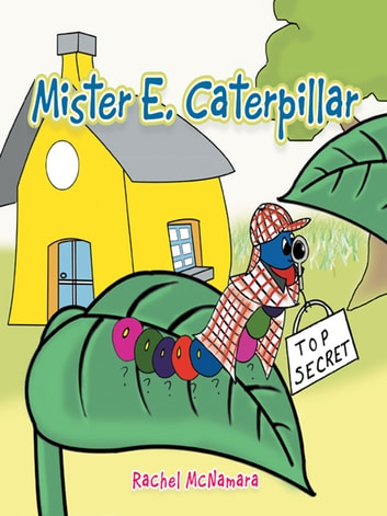 Mister E. Caterpillar ebook by Rachel McNamara