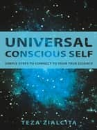 Universal Conscious Self ebook by Teza Zialcita