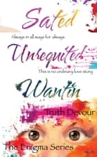 Enigma Series: Wantin, Unrequited & Sated ebook by Truth Devour