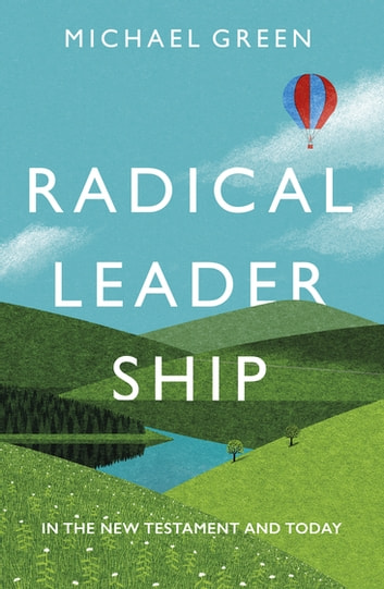Radical Leadership - In The New Testament And Today ebook by Michael Green