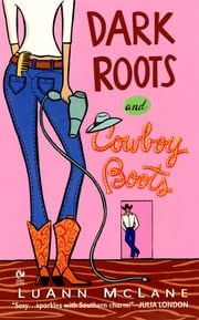 Dark Roots and Cowboy Boots ebook by LuAnn McLane