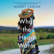 What the Heart Wants - A Novel audiobook by Audrey Carlan