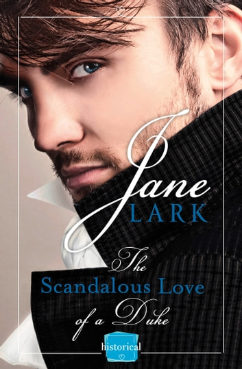 The Scandalous Love of a Duke ebook by Jane Lark
