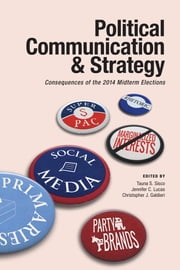 Political Communication & Strategy - Consequences of the 2014 Midterm Elections ebook by Tauna S. Sisco, Jennifer C. Lucas, Christopher J. Galdieri