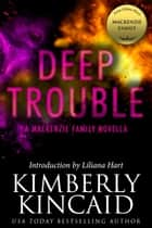 Deep Trouble: A MacKenzie Family Novella ebook by Kimberly Kincaid