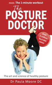 The Posture Doctor: The art and science of healthy posture ebook by Paula Moore