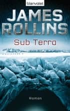 Sub Terra - Roman ebook by James Rollins, Rudolf Krahm