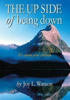 The UP SIDE of Being Down ebook by Joy Watson