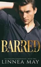 BARRED - A Billionaire Romance ebook by Linnea May