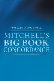 Mitchell's Big Book Concordance ebook by William P. Mitchell