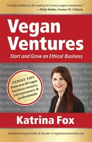 Vegan Ventures - Start and Grow an Ethical Business ebook by Katrina Fox, Philip Wollen