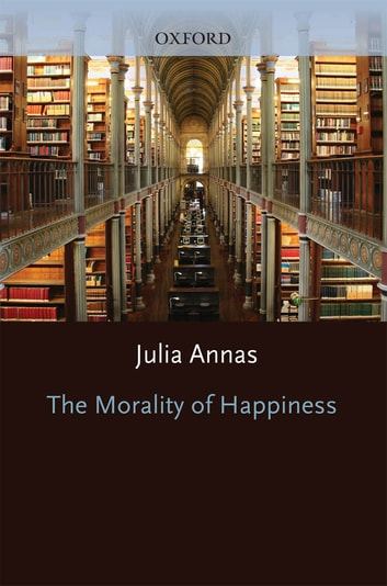 The Morality of Happiness ebook by Julia Annas