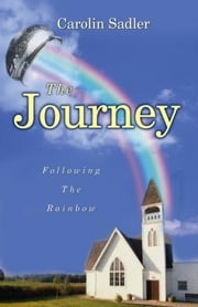 The Journey: Following The Rainbow ebook by Sadler, Carolin