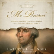 """Mr. President"" - George Washington and the Making of the Nation's Highest Office Audiolibro by Harlow Giles Unger"