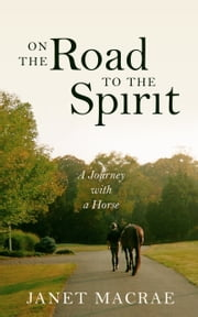 On the Road to the Spirit: A Journey with a Horse ebook by Janet Macrae