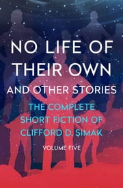No Life of Their Own - And Other Stories ebook by David W. Wixon, Clifford D. Simak