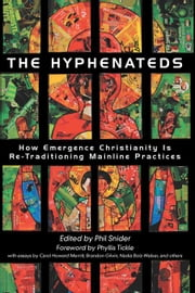 The Hyphenateds: How Emergence Christianity is Re-Traditioning Mainline Practices ebook by Snider, Phil