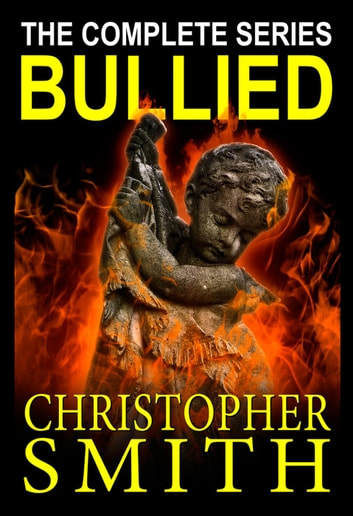 Bullied: The Complete Series ebook by Christopher Smith