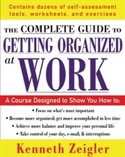 Getting Organized at Work : 24 Lessons to Set Goals, Establish Priorities, and Manage Your Time ebook by Zeigler, Kenneth