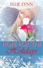 Hope For The Holidays ebook by Ellie Lynn