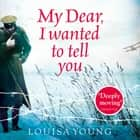 My Dear I Wanted to Tell You audiobook by