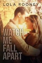 Watch Me Fall Apart ebook by Lola Rooney, Shayna Krishnasamy