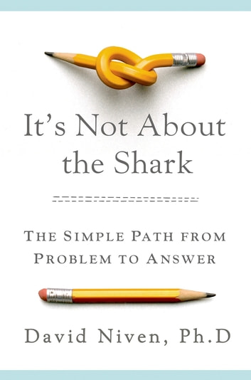 It's Not About the Shark - How to Solve Unsolvable Problems eBook by David Niven, PhD