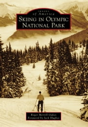 Skiing in Olympic National Park ebook by Roger Merrill Oakes,Jack Hughes