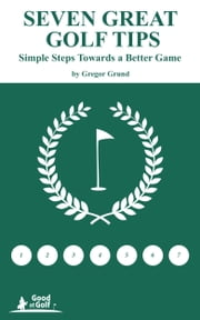 Seven Great Golf Tips ebook by Gregor Grund