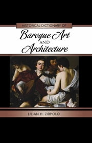 Historical Dictionary of Baroque Art and Architecture ebook by Lilian H. Zirpolo
