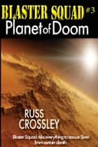 Blaster Squad #3 Planet of Doom - Planet of Doom ebook by Russ Crossley