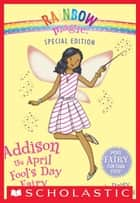Rainbow Magic Special Edition: Addison the April Fool's Day Fairy ebook by Daisy Meadows