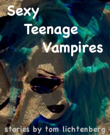 Sexy Teenage Vampires ebook by Tom Lichtenberg