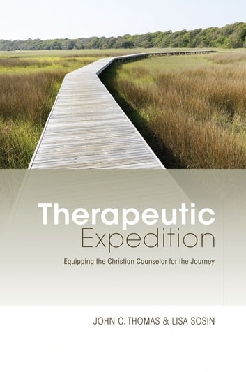 Therapeutic Expedition: Equipping the Christian Counselor for the Journey ebook by John C. Thomas,Lisa Sosin