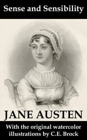 Sense and Sensibility (with the original watercolor illustrations by C.E. Brock) ebook by Jane Austen,C.E. Brock
