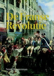 De Franse revolutie ebook by Noah Shusterman, Rob Hartmans