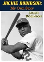 Jackie Robinson: My Own Story ebook by Jackie Robinson,Branch Rickey,Wendell Smith