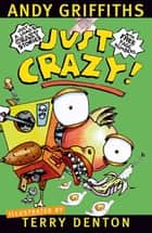 Just Crazy! ebook by Andy Griffiths, Terry Denton