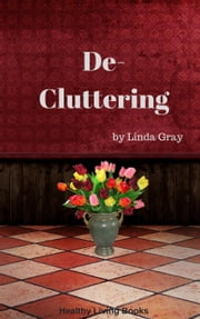De-Cluttering ebook by Linda Gray
