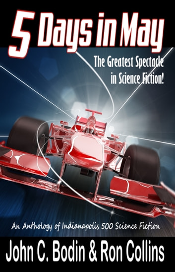 Five Days in May - The Greatest Spectacle in Science Fiction ebook by Ron Collins,John C. Bodin