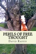 Perils of Free Thought - a book of no small danger ebook by David Raffin
