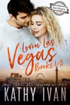 Lovin' Las Vegas - Books 1 - 3 ebook by Kathy Ivan