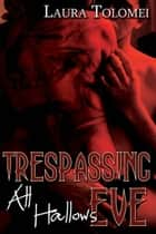 Trespassing All Hallow's Eve ebook by Laura Tolomei