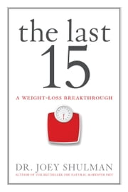 The Last 15 - A Weight Loss Breakthrough ebook by Dr. Joey Shulman