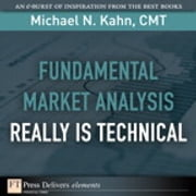 Fundamental Market Analysis Really Is Technical ebook by Michael N. Kahn CMT