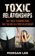Toxic Relationships: 7 Alarming Signs that you are in a Toxic Relationship ebook by John S. Roberts