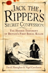 Jack the Ripper's Secret Confession ebook by Nigel Cawthorne,David Monaghan