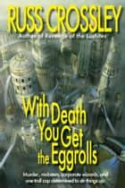 With Death You Get The Eggrolls ebook by Russ Crossley
