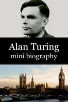 Alan Turing Mini Biography ebook by eBios