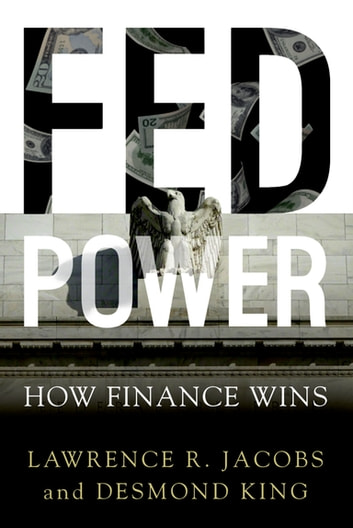Fed Power - How Finance Wins ebook by Lawrence Jacobs,Desmond King